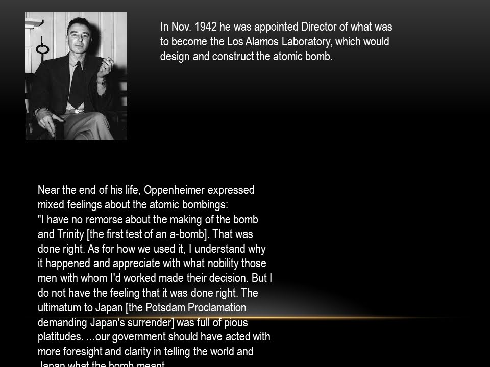 Near the end of his life, Oppenheimer expressed mixed feelings about the atomic bombings: