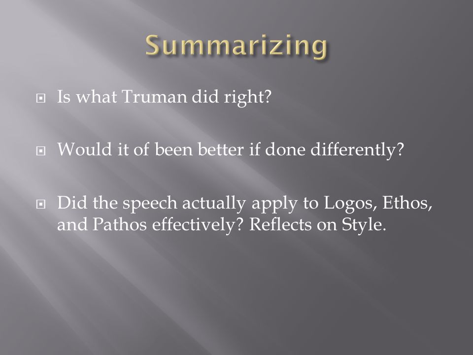  Is what Truman did right.  Would it of been better if done differently.