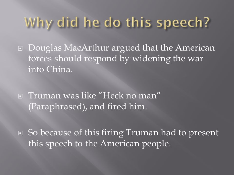  Douglas MacArthur argued that the American forces should respond by widening the war into China.