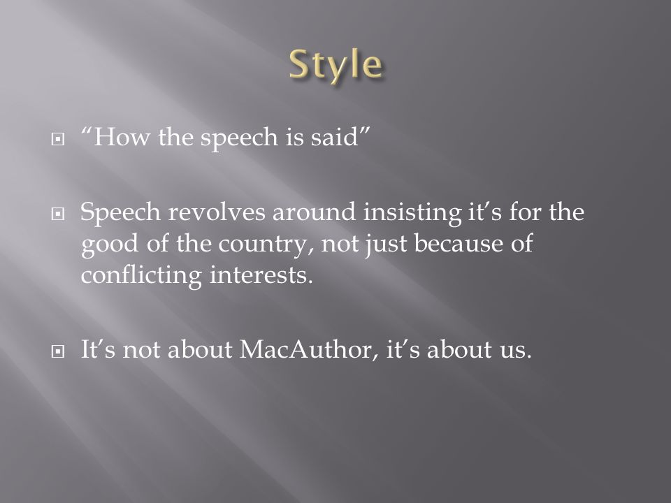  How the speech is said  Speech revolves around insisting it's for the good of the country, not just because of conflicting interests.