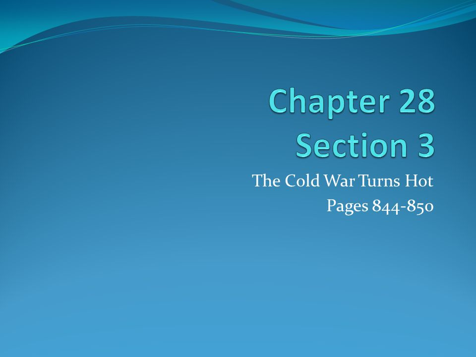 The Cold War Turns Hot Pages 844-850