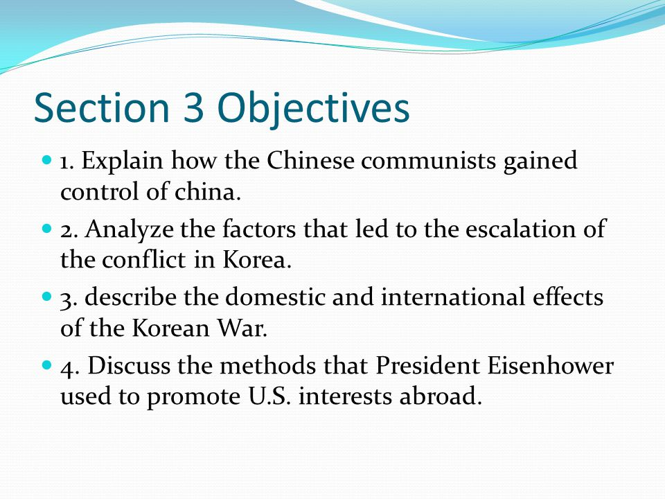 Section 3 Objectives 1. Explain how the Chinese communists gained control of china. 2. Analyze the factors that led to the escalation of the conflict