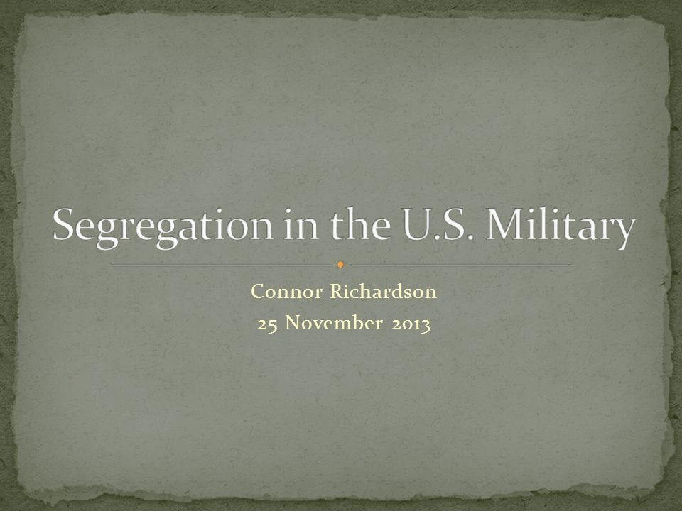 History of segregation in wars Revolutionary War The War of 1812 The Civil War World War I World War II Red Tails Executive Order 9981 Korean War