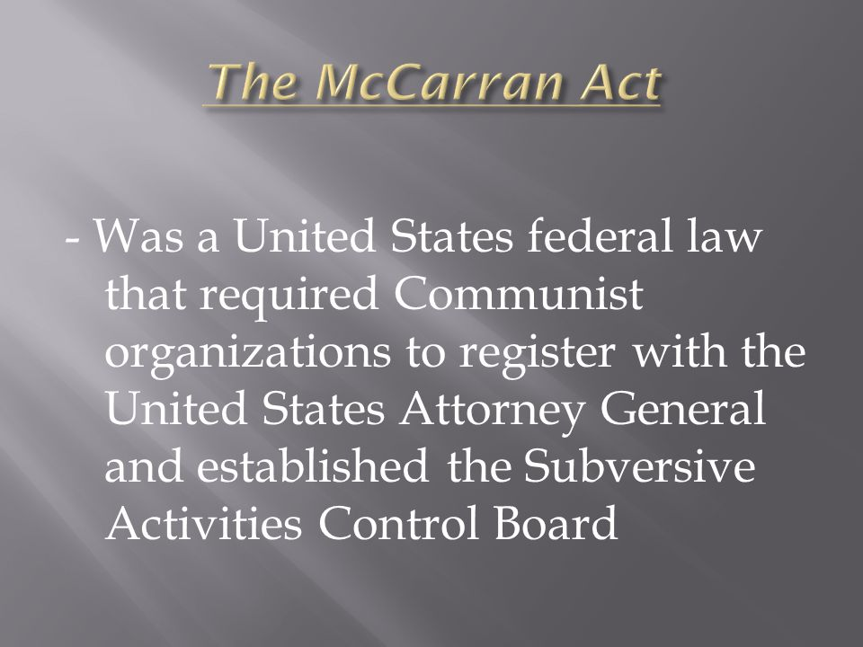 - Was a United States federal law that required Communist organizations to register with the United States Attorney General and established the Subversive Activities Control Board