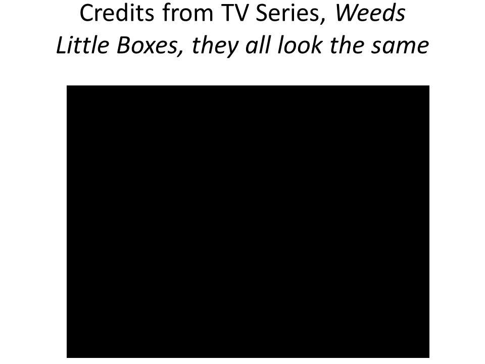Credits from TV Series, Weeds Little Boxes, they all look the same