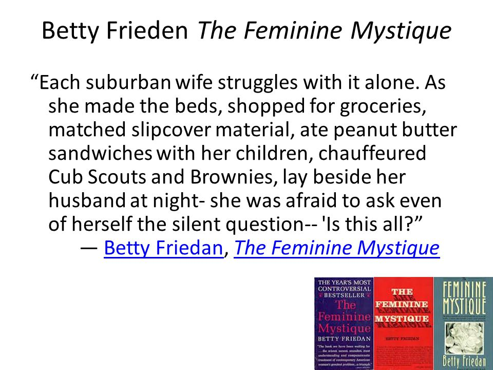 Betty Frieden The Feminine Mystique Each suburban wife struggles with it alone.