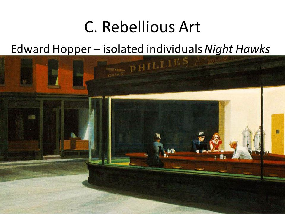 C. Rebellious Art Edward Hopper – isolated individuals Night Hawks