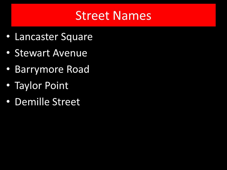 Street Names Lancaster Square Stewart Avenue Barrymore Road Taylor Point Demille Street