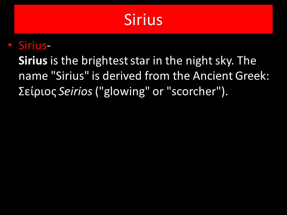 Sirius Sirius- Sirius is the brightest star in the night sky. The name