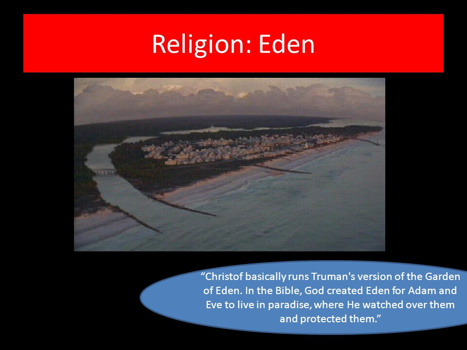 Religion: Eden Christof basically runs Truman s version of the Garden of Eden.