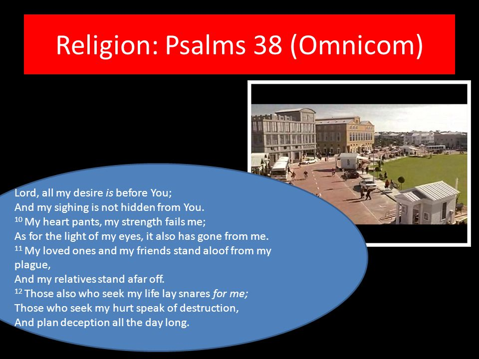 Religion: Psalms 38 (Omnicom) Lord, all my desire is before You; And my sighing is not hidden from You.