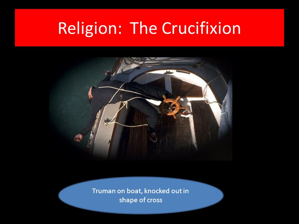 Religion: The Crucifixion Truman on boat, knocked out in shape of cross