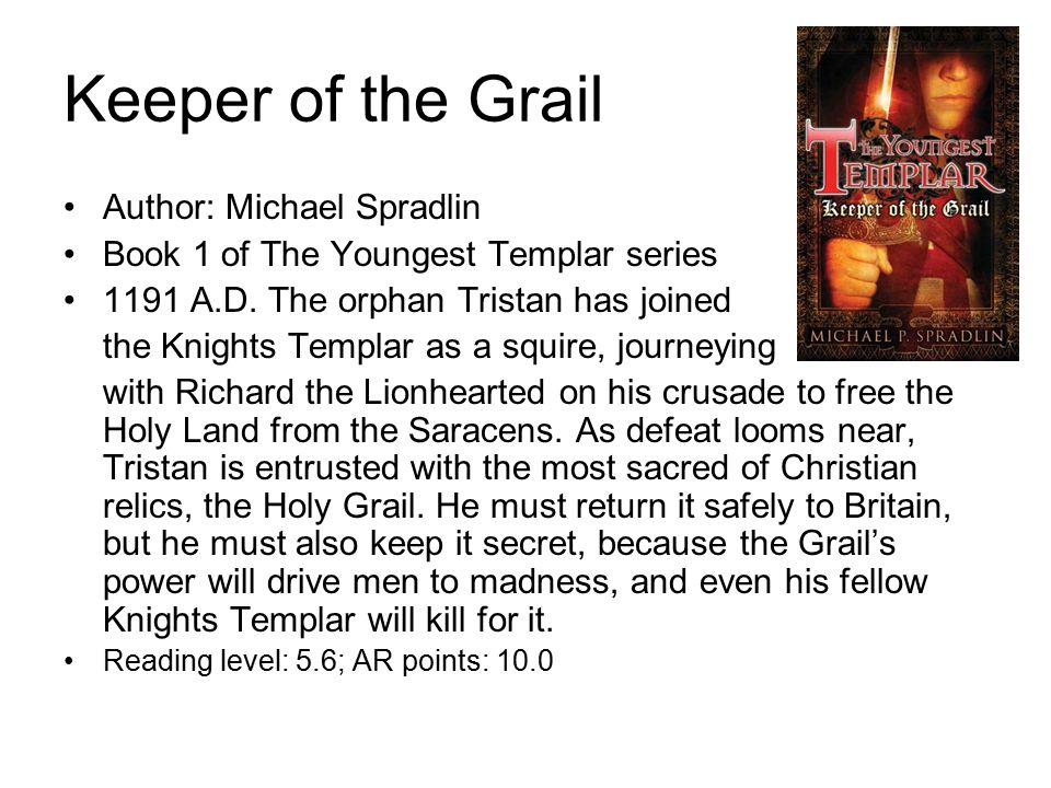 Keeper of the Grail Author: Michael Spradlin Book 1 of The Youngest Templar series 1191 A.D.