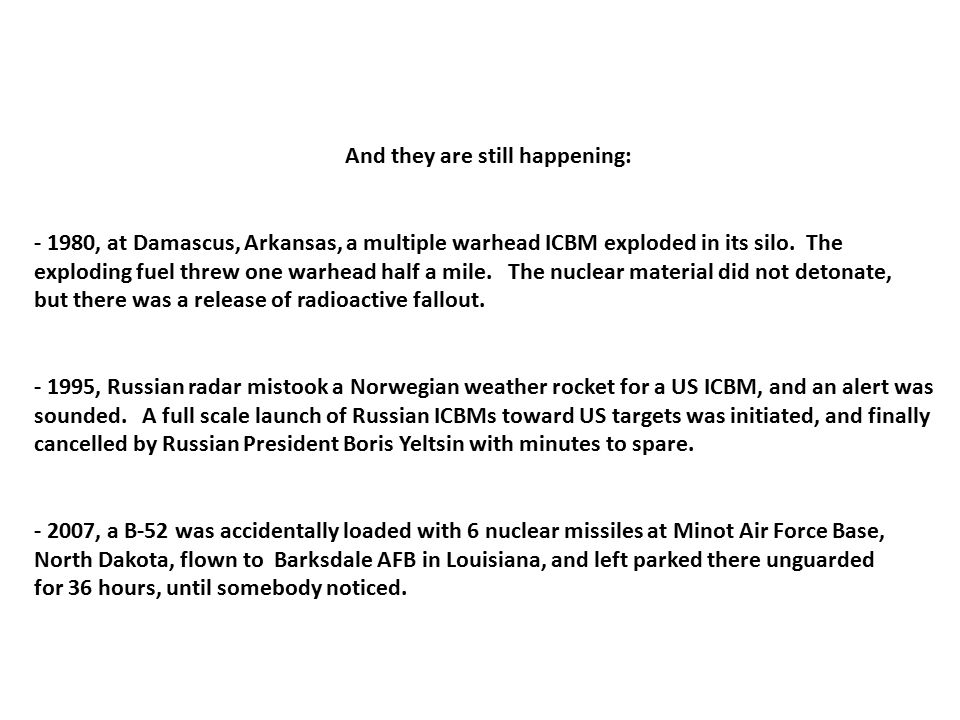 And they are still happening: - 1980, at Damascus, Arkansas, a multiple warhead ICBM exploded in its silo.