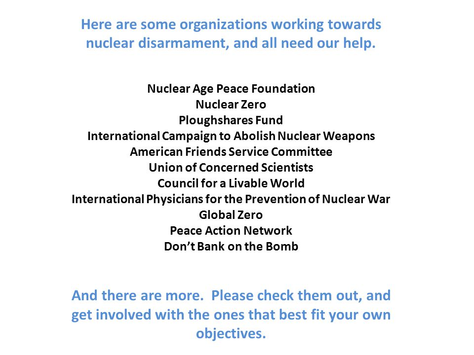 Here are some organizations working towards nuclear disarmament, and all need our help.