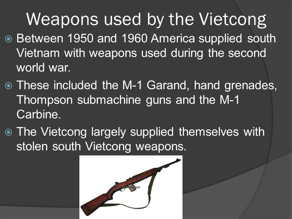 Weapons used by the Vietcong  Between 1950 and 1960 America supplied south Vietnam with weapons used during the second world war.