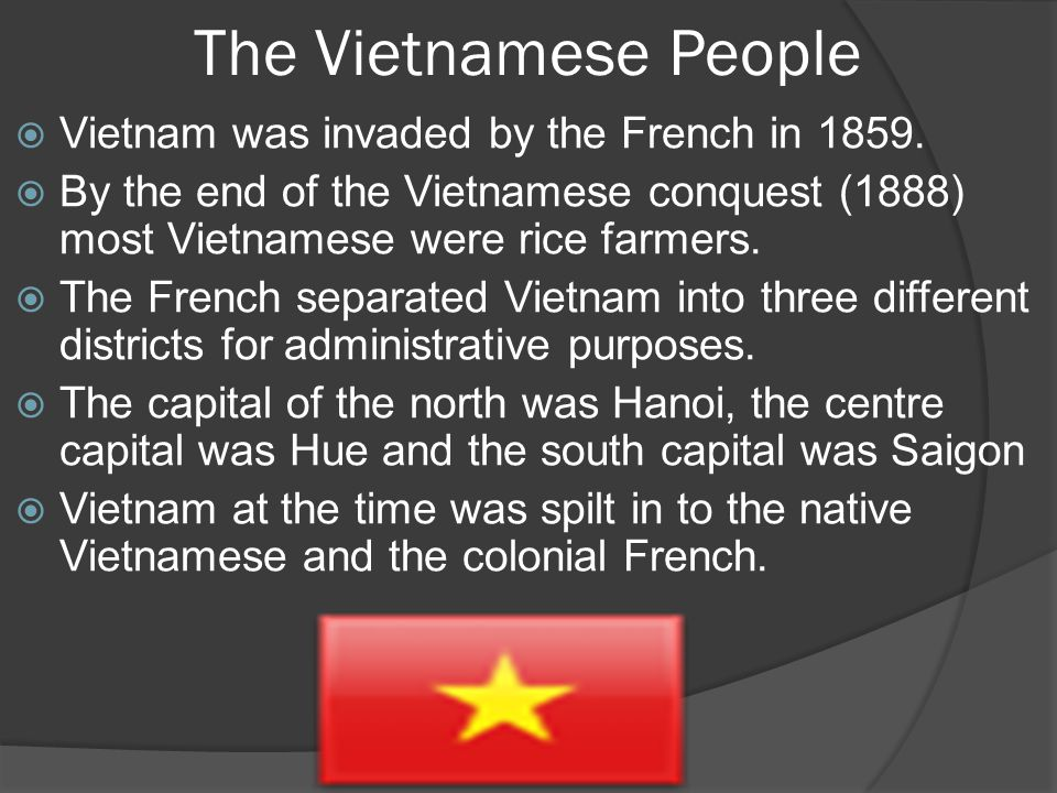The Vietnamese People  Vietnam was invaded by the French in 1859.