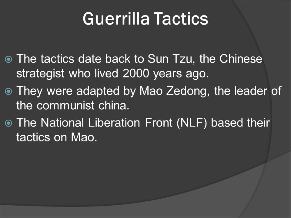 Guerrilla Tactics  The tactics date back to Sun Tzu, the Chinese strategist who lived 2000 years ago.