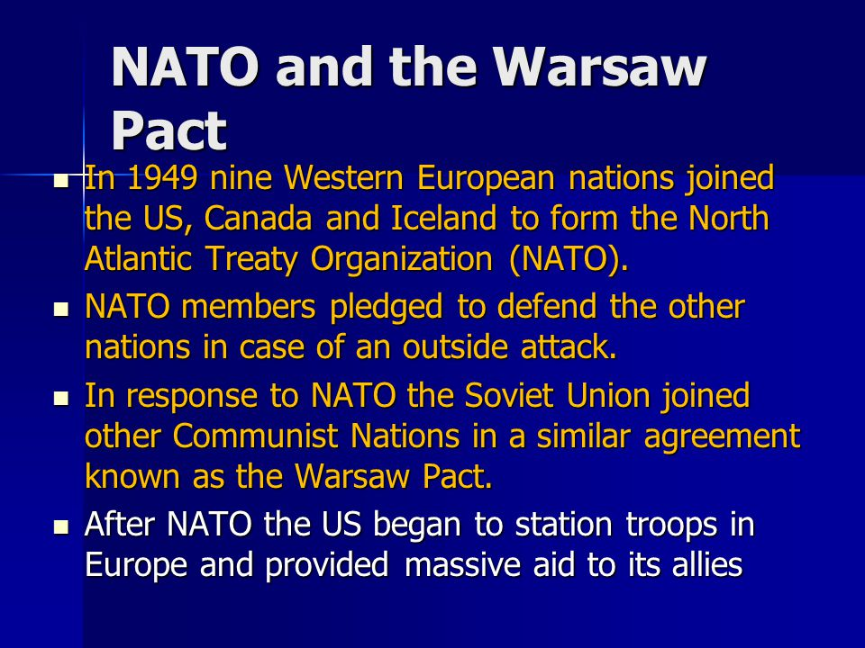 NATO and the Warsaw Pact In 1949 nine Western European nations joined the US, Canada and Iceland to form the North Atlantic Treaty Organization (NATO)