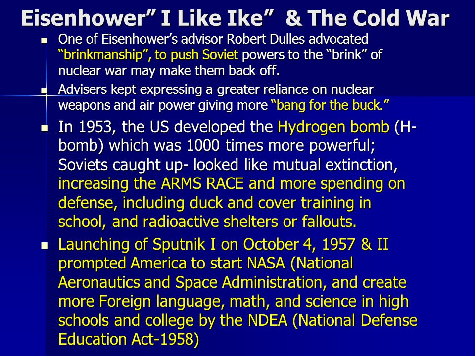 "Eisenhower"" I Like Ike"" & The Cold War One of Eisenhower's advisor Robert Dulles advocated ""brinkmanship"", to push Soviet powers to the ""brink"" of nuc"