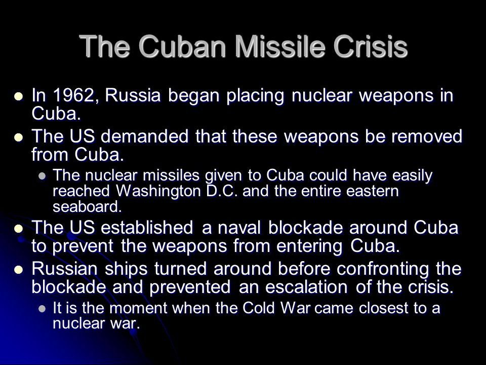 The Cuban Missile Crisis In 1962, Russia began placing nuclear weapons in Cuba. In 1962, Russia began placing nuclear weapons in Cuba. The US demanded