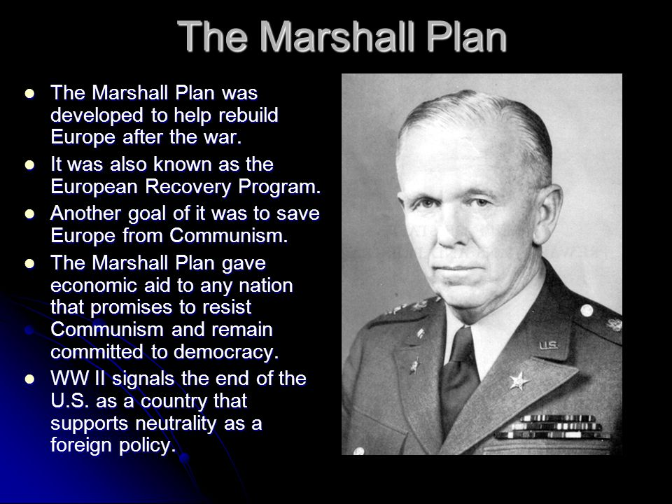 The Marshall Plan The Marshall Plan was developed to help rebuild Europe after the war. The Marshall Plan was developed to help rebuild Europe after t