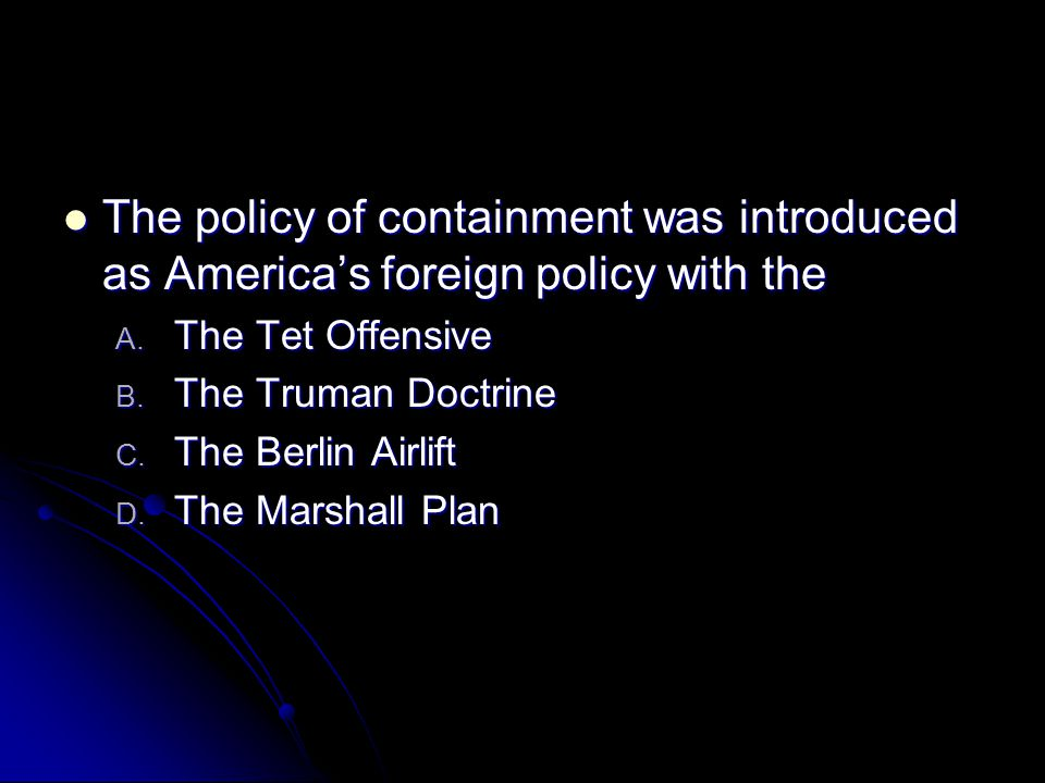 The Truman Doctrine stated that The Truman Doctrine stated that A.