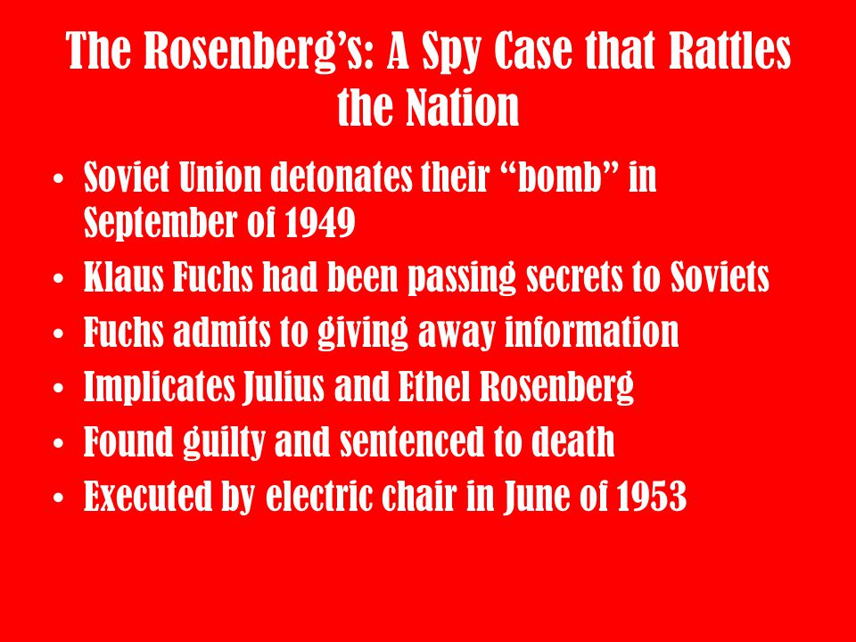 "The Rosenberg's: A Spy Case that Rattles the Nation Soviet Union detonates their ""bomb"" in September of 1949 Klaus Fuchs had been passing secrets to S"
