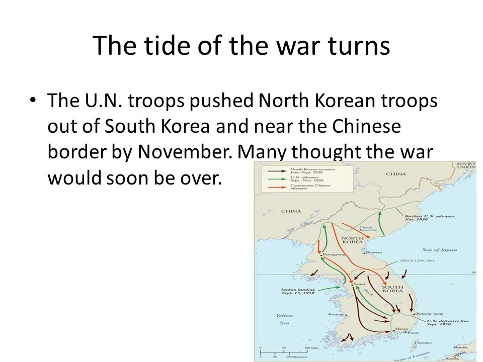 The tide of the war turns The U.N. troops pushed North Korean troops out of South Korea and near the Chinese border by November. Many thought the war