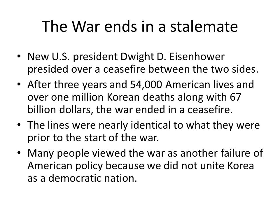 The War ends in a stalemate New U.S. president Dwight D. Eisenhower presided over a ceasefire between the two sides. After three years and 54,000 Amer