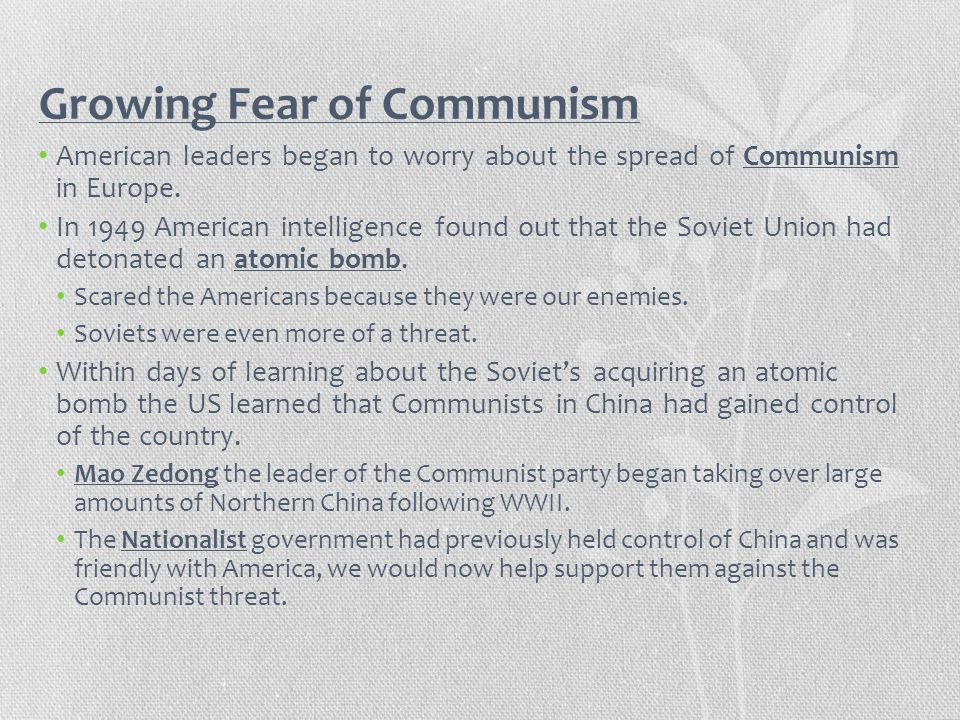 Growing Fear of Communism American leaders began to worry about the spread of Communism in Europe. In 1949 American intelligence found out that the So