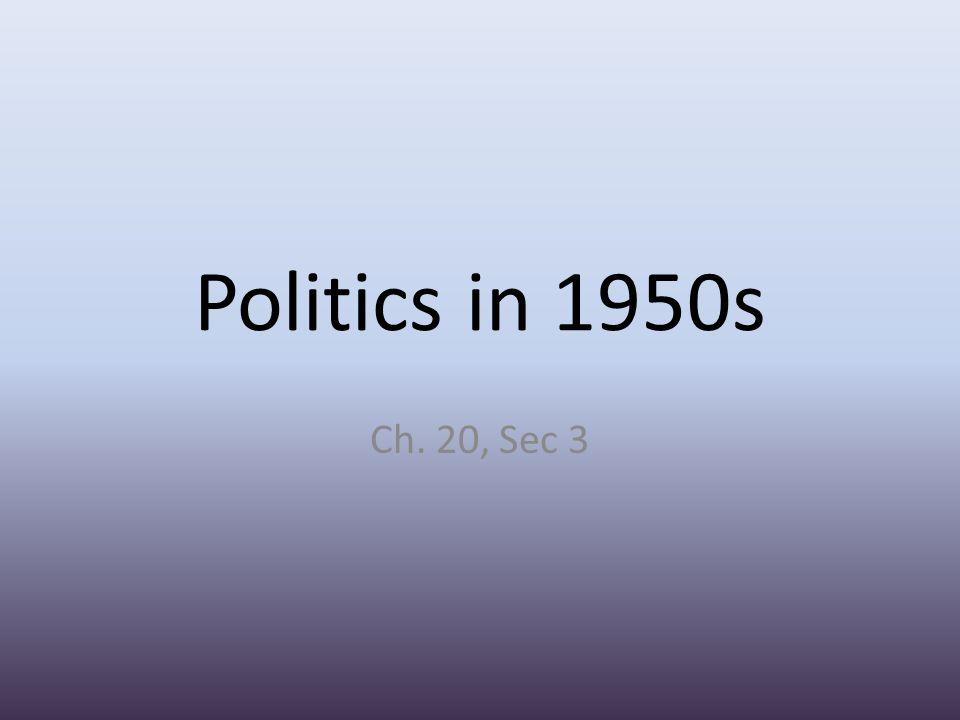 Politics in 1950s Ch. 20, Sec 3