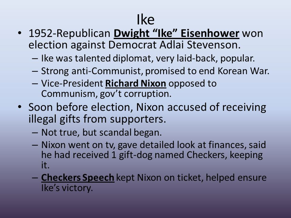Ike 1952-Republican Dwight Ike Eisenhower won election against Democrat Adlai Stevenson.