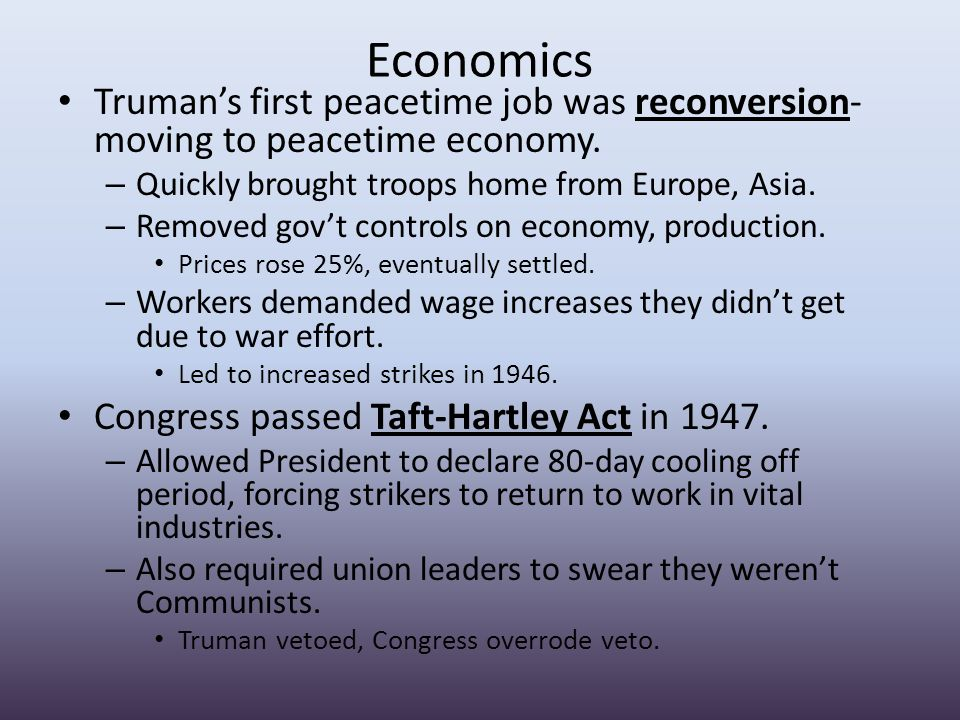 Economics Truman's first peacetime job was reconversion- moving to peacetime economy.