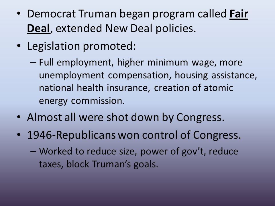 Democrat Truman began program called Fair Deal, extended New Deal policies.