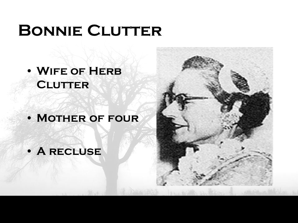 Bonnie Clutter Wife of Herb Clutter Mother of four A recluse