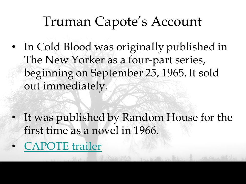 Truman Capote's Account In Cold Blood was originally published in The New Yorker as a four-part series, beginning on September 25, 1965. It sold out i