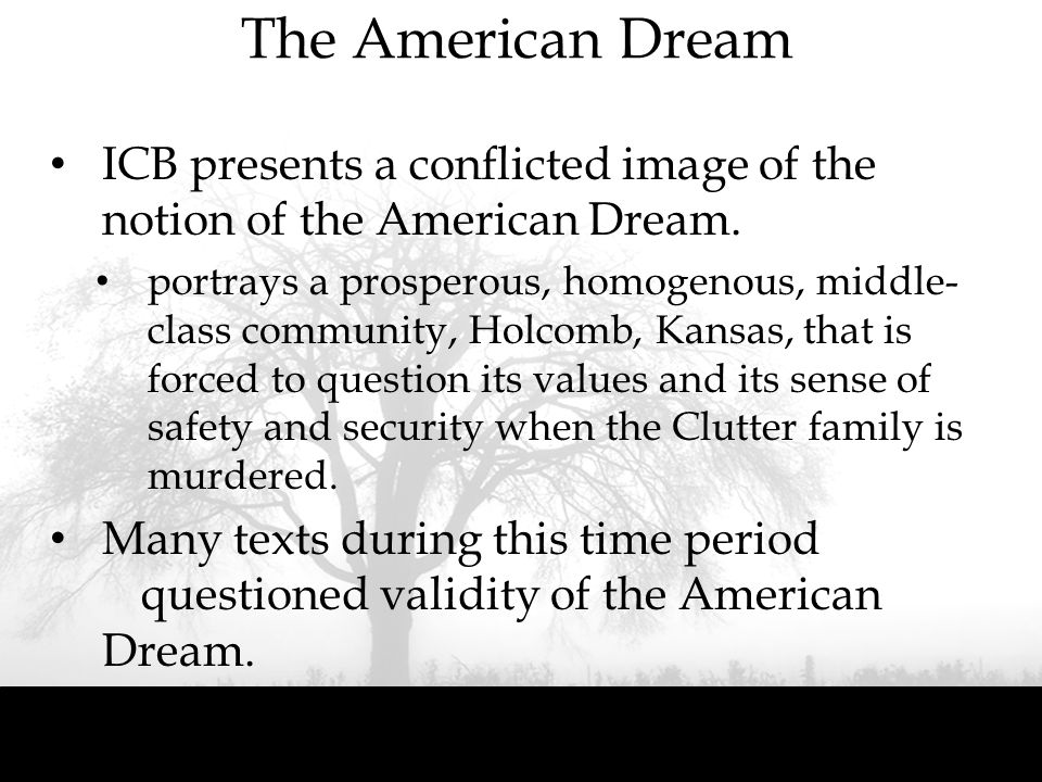 The American Dream ICB presents a conflicted image of the notion of the American Dream. portrays a prosperous, homogenous, middle- class community, Ho