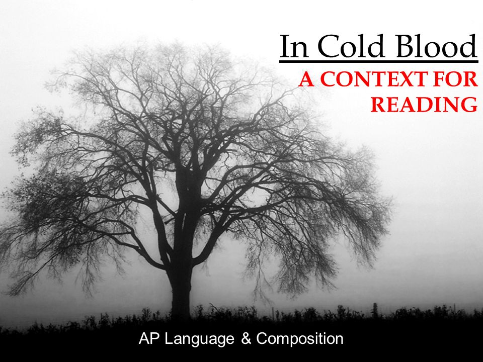In Cold Blood A CONTEXT FOR READING AP Language & Composition