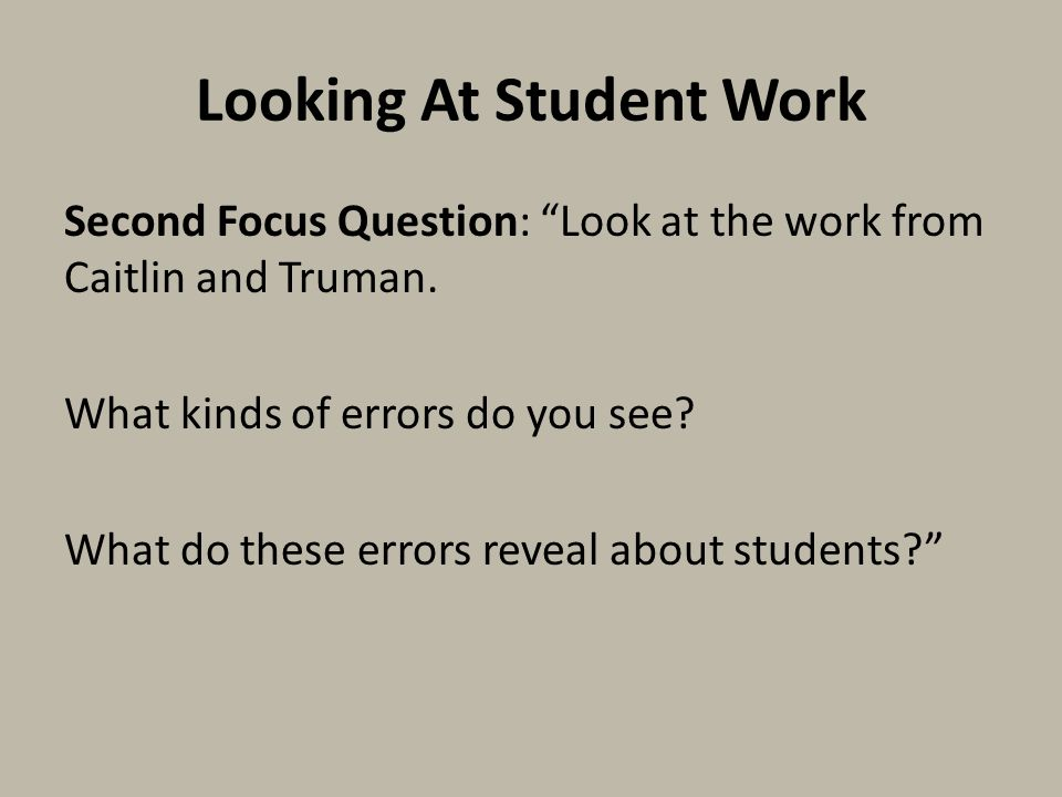 """Looking At Student Work Second Focus Question: """"Look at the work from Caitlin and Truman. What kinds of errors do you see? What do these errors reveal"""
