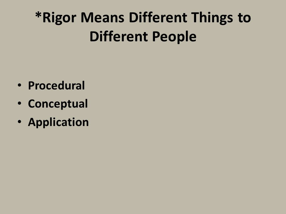 *Rigor Means Different Things to Different People Procedural Conceptual Application