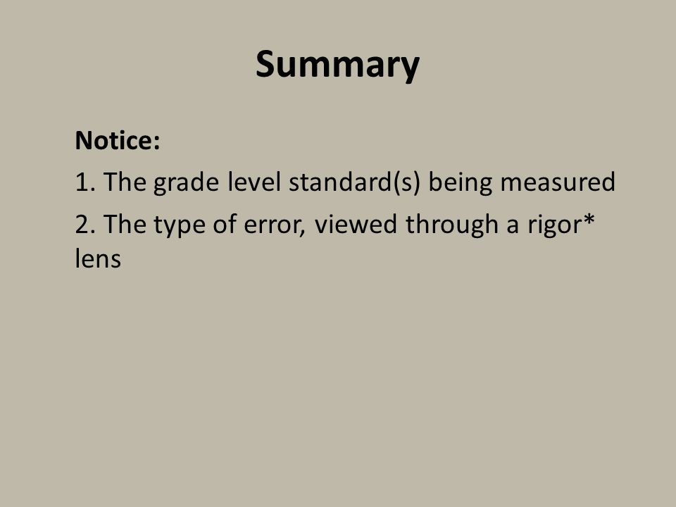Summary Notice: 1. The grade level standard(s) being measured 2. The type of error, viewed through a rigor* lens