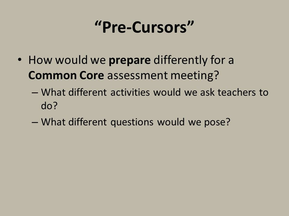 How would we prepare differently for a Common Core assessment meeting.