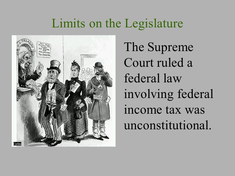 Limits on the Legislature The Supreme Court ruled a federal law involving federal income tax was unconstitutional.
