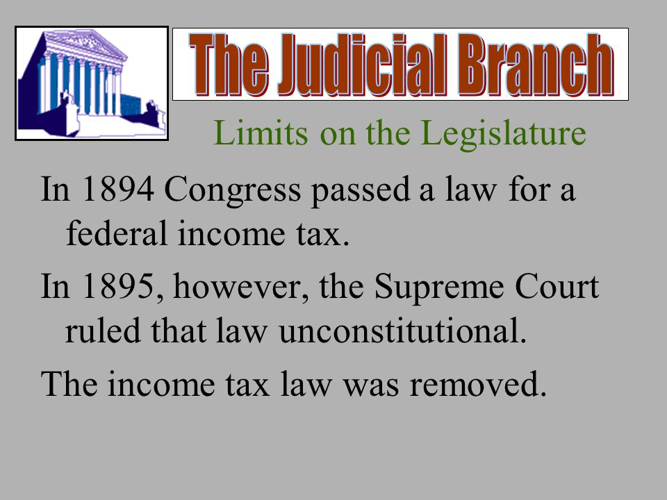 Limits on the Legislature In 1894 Congress passed a law for a federal income tax.