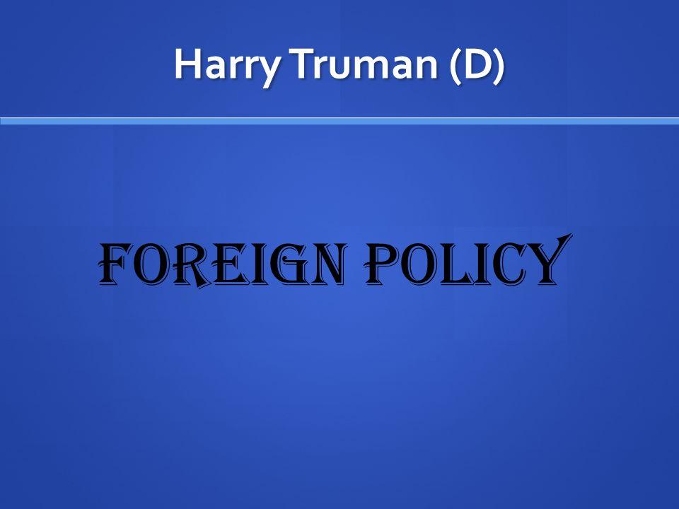 Harry Truman (D)