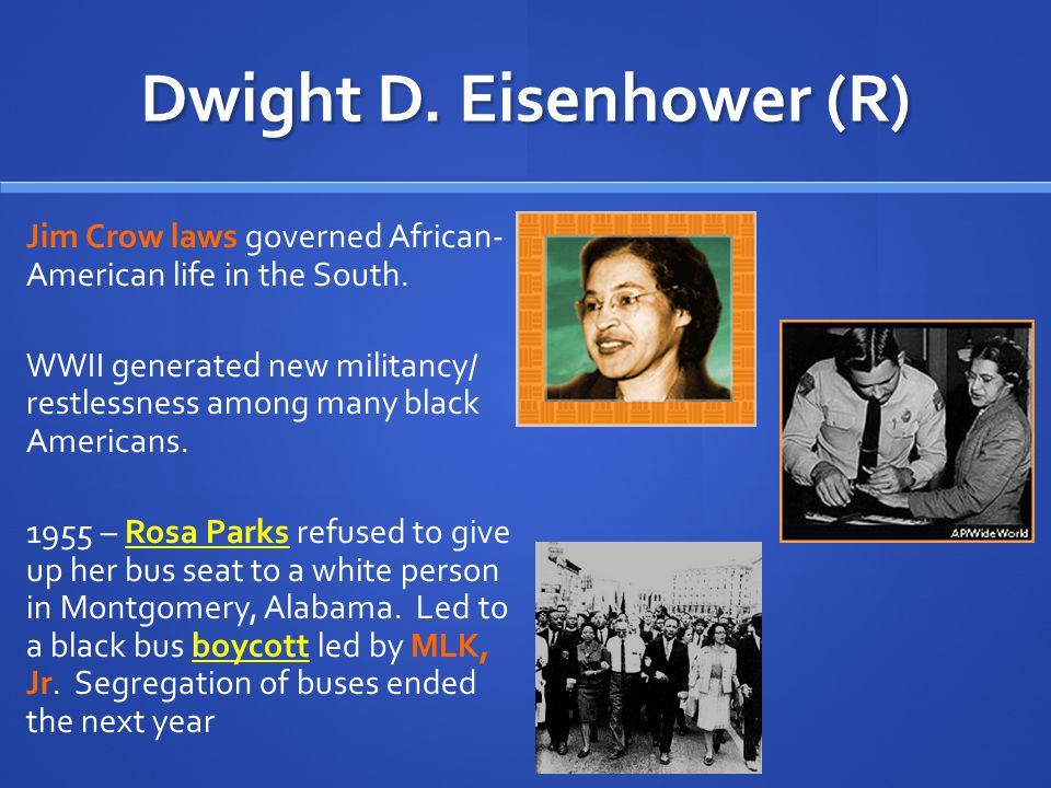 Dwight D. Eisenhower (R) Seeds of the Civil Rights Revolution 1954 - several Supreme Court cases regarding segregation – including the case of Linda B