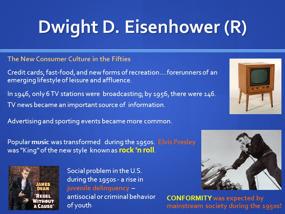Dwight D. Eisenhower (R) The movie industry lost viewers. Moviemakers tried to lure people away from TV sets. Ex: use of 3-D glasses and cinemascope.