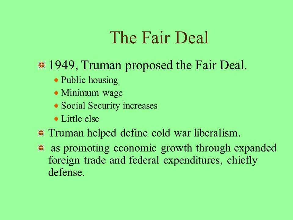 The Fair Deal Truman helped define cold war liberalism.