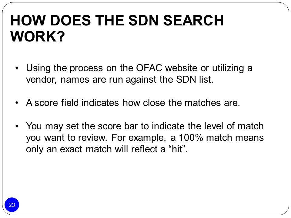 Using the process on the OFAC website or utilizing a vendor, names are run against the SDN list. A score field indicates how close the matches are. Yo